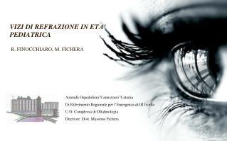 VIZI DI REFRAZIONE IN ETA  PEDIATRICA   R. FINOCCHIARO, M. FICHERA