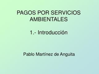 PAGOS POR SERVICIOS AMBIENTALES   1.- Introducci n