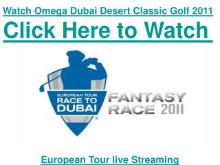 Watch Omega Dubai Desert Classic Golf 2011 of European Tour