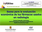 Bases para la evaluaci n econ mica de los f rmacos usados en radiolog a  Francesc Puigvent s, Cecilia Calvo Centro de Ev