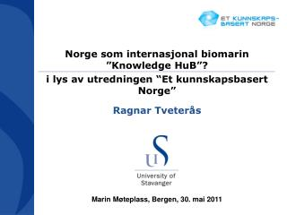 Norge som internasjonal biomarin  Knowledge HuB   i lys av utredningen  Et kunnskapsbasert Norge  Ragnar Tveter s