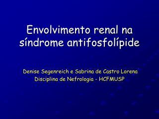 Envolvimento renal na s ndrome antifosfol pide