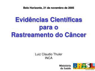 Belo Horizonte, 21 de novembro de 2005   Evid ncias Cient ficas para o  Rastreamento do C ncer   Luiz Claudio Thuler INC