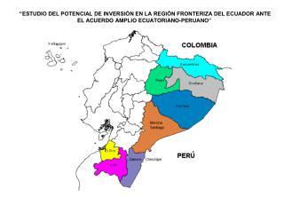 ESTUDIO DEL POTENCIAL DE INVERSI N EN LA REGI N FRONTERIZA DEL ECUADOR ANTE EL ACUERDO AMPLIO ECUATORIANO-PERUANO