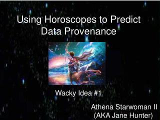 Using Horoscopes to Predict Data Provenance