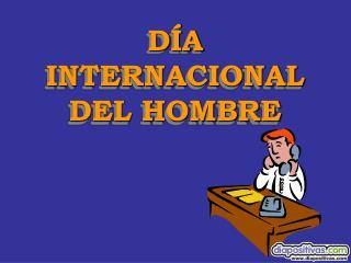 D A INTERNACIONAL DEL HOMBRE
