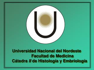 Universidad Nacional del Nordeste           Facultad de Medicina      C tedra II de Histolog a y Embriolog a