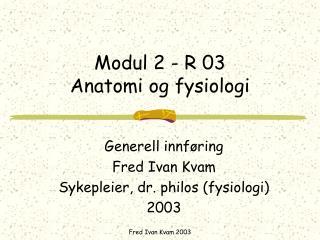 Modul 2 - R 03 Anatomi og fysiologi