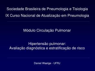 M dulo Circula  o Pulmonar   Hipertens o pulmonar:  Avalia  o diagn stica e estratifica  o de risco   Daniel Waetge - UF