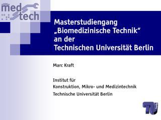 Masterstudiengang  Biomedizinische Technik   an der  Technischen Universit t Berlin