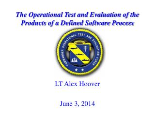 The Operational Test and Evaluation of the Products of a Defined Software Process