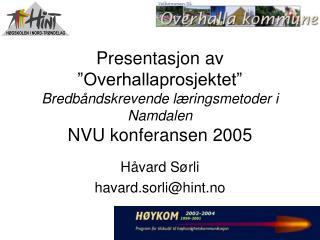 Presentasjon av  Overhallaprosjektet  Bredb ndskrevende l ringsmetoder i Namdalen NVU konferansen 2005