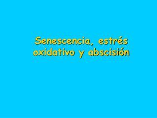 Senescencia, estr s oxidativo y abscisi n