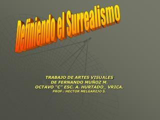TRABAJO DE ARTES VISUALES  DE FERNANDO MU OZ M. OCTAVO  C  ESC. A. HURTADO_ VRICA. PROF.: HECTOR MELGAREJO S.