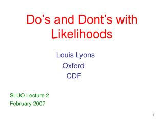 Do s and Dont s with Likelihoods