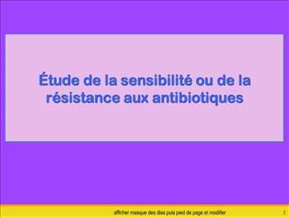 tude de la sensibilit  ou de la r sistance aux antibiotiques