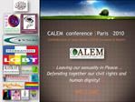 CALEM  conference  Paris - 2010 Confederation of associations LGBTQI European  Muslim         Leaving our sexuality in P