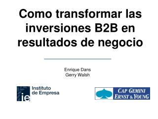 Como transformar las inversiones B2B en resultados de negocio
