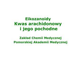 Eikozanoidy Kwas arachidonowy  i jego pochodne