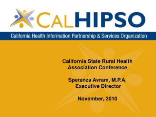 California State Rural Health Association Conference  Speranza Avram, M.P.A.  Executive Director   November, 2010