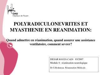 POLYRADICULONEVRITES ET MYASTHENIE EN REANIMATION:  Quand admettre en r animation, quand assurer une assistance ventilat