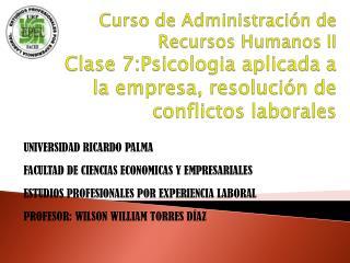 Curso de Administraci n de Recursos Humanos II Clase 7:Psicologia aplicada a la empresa, resoluci n de conflictos labora
