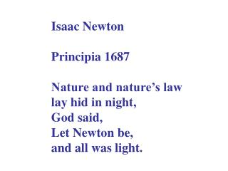 Isaac Newton  Principia 1687  Nature and nature s law  lay hid in night, God said, Let Newton be, and all was light.