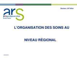 L ORGANISATION DES SOINS AU    NIVEAU R GIONAL