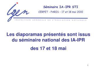 S minaire IA-IPR STI CERPET - PARIS   17 et 18 mai 2010