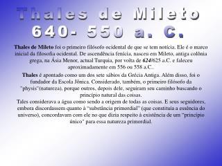Thales de Mileto foi o primeiro fil sofo ocidental de que se tem not cia. Ele   o marco inicial da filosofia ocidental.