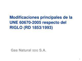 Modificaciones principales de la UNE 60670-2005 respecto del RIGLO RD 1853