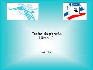 Tables de plong e Niveau 2   Alain Flour