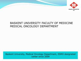 Baskent University, Medical Oncology Department, ESMO designated center since 2009