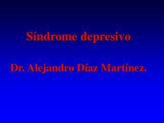 S ndrome depresivo   Dr. Alejandro D az Mart nez.