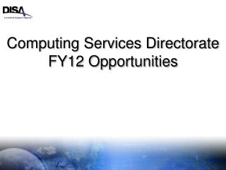 Computing Services Directorate FY12 Opportunities