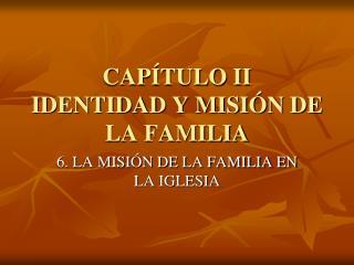 CAP TULO II IDENTIDAD Y MISI N DE LA FAMILIA