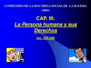 CAP. III:  La Persona humana y sus Derechos   nn. 105-159