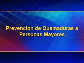 Prevenci n de Quemaduras a Personas Mayores