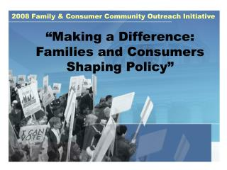 Making a Difference: Families and Consumers Shaping Policy