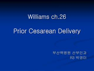 Williams ch.26  Prior Cesarean Delivery