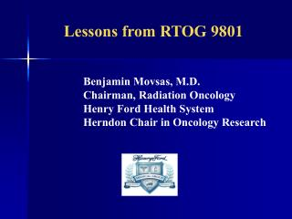 Benjamin Movsas, M.D. Chairman, Radiation Oncology Henry Ford Health System Herndon Chair in Oncology Research