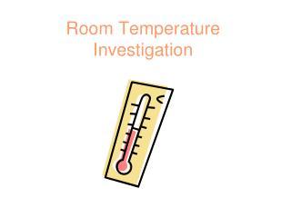 Room Temperature Investigation