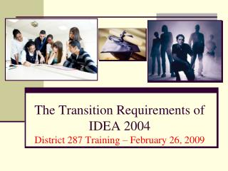 The Transition Requirements of IDEA 2004 District 287 Training   February 26, 2009