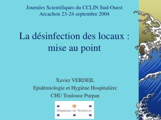 Journ es Scientifiques du CCLIN Sud-Ouest Arcachon 23-24 septembre 2004   La d sinfection des locaux : mise au point