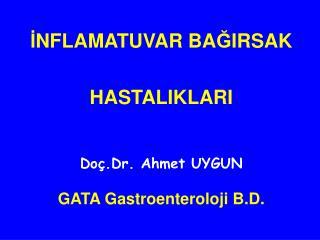 INFLAMATUVAR BAGIRSAK   HASTALIKLARI   Do .Dr. Ahmet UYGUN   GATA Gastroenteroloji B.D.