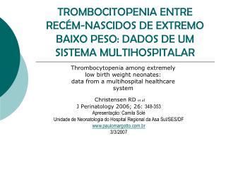 TROMBOCITOPENIA ENTRE REC M-NASCIDOS DE EXTREMO BAIXO PESO: DADOS DE UM SISTEMA MULTIHOSPITALAR