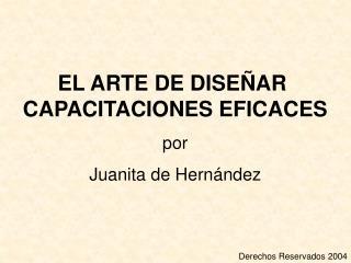 EL ARTE DE DISE AR  CAPACITACIONES EFICACES por Juanita de Hern ndez