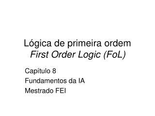 L gica de primeira ordem First Order Logic FoL