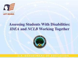 Assessing Students With Disabilities:   IDEA and NCLB Working Together
