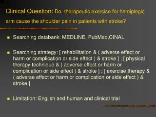 Clinical Question: Do  therapeutic exercise for hemiplegic arm cause the shoulder pain in patients with stroke